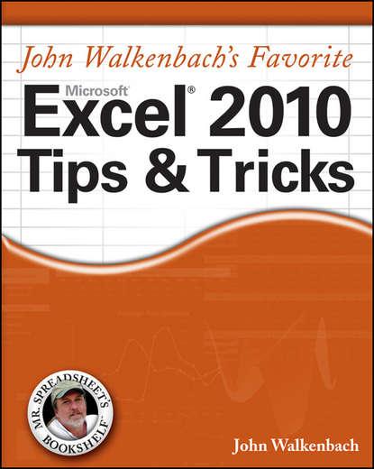 John Walkenbach Mr. Spreadsheet's Favorite Excel 2010 Tips and Tricks john walkenbach excel 2010 formulas