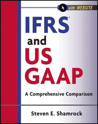 Steven Shamrock E. IFRS and US GAAP. A Comprehensive Comparison barry epstein j ifrs policies and procedures