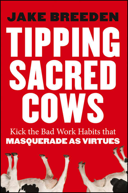 Jake Breeden Tipping Sacred Cows. Kick the Bad Work Habits that Masquerade as Virtues mario routi rebecca newton and the sacred flame