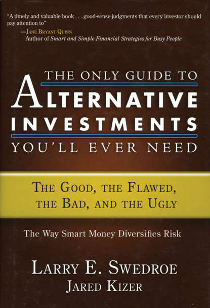 Jared Kizer The Only Guide to Alternative Investments You'll Ever Need. The Good, the Flawed, the Bad, and the Ugly