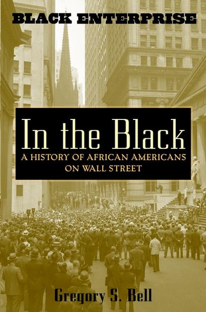 Gregory Bell S. In the Black. A History of African Americans on Wall Street the man in the wall