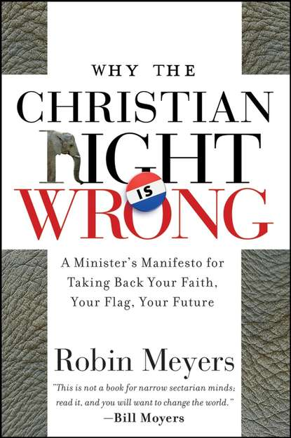 Why the Christian Right Is Wrong. A Minister's Manifesto for Taking Back Your Faith, Your Flag, Your Future фото