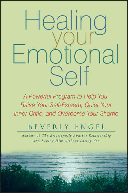 Healing Your Emotional Self. A Powerful Program to Help You Raise Your Self-Esteem, Quiet Your Inner Critic, and Overcome Your Shame фото
