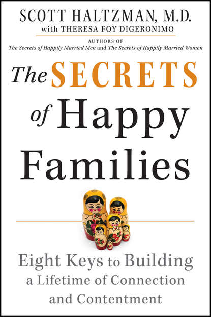 Scott Haltzman The Secrets of Happy Families. Eight Keys to Building a Lifetime of Connection and Contentment geoffrey nathan mediterranean families in antiquity households extended families and domestic space