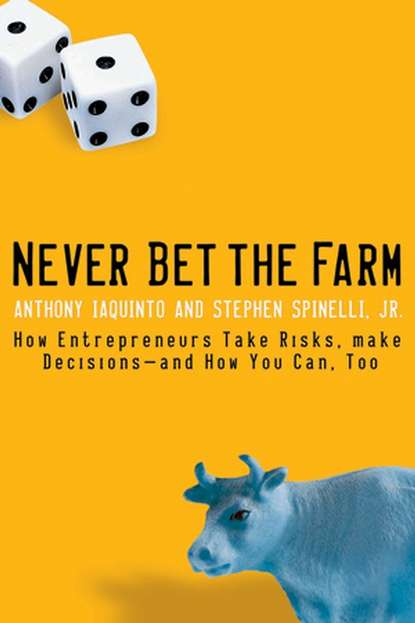 Anthony Iaquinto Never Bet the Farm. How Entrepreneurs Take Risks, Make Decisions -- and How You Can, Too anthony iaquinto never bet the farm how entrepreneurs take risks make decisions and how you can too