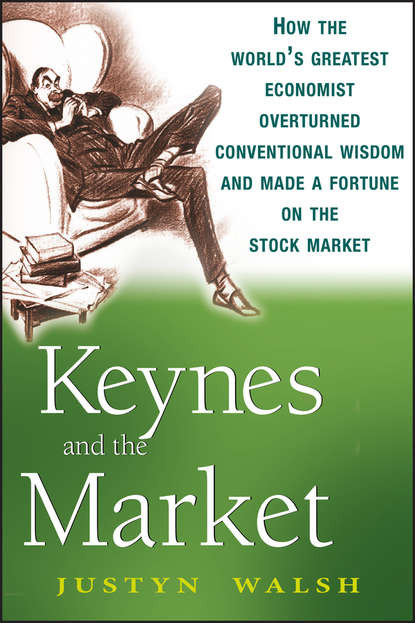 Justyn Walsh Keynes and the Market. How the World's Greatest Economist Overturned Conventional Wisdom and Made a Fortune on the Stock Market keynes s philosophical development