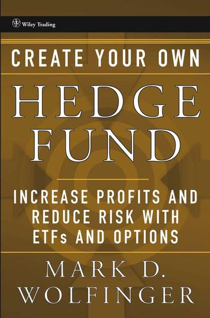 Фото - Mark Wolfinger D. Create Your Own Hedge Fund. Increase Profits and Reduce Risks with ETFs and Options kevin mirabile r hedge fund investing a practical approach to understanding investor motivation manager profits and fund performance