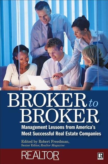 Robert Freedman Broker to Broker. Management Lessons From America's Most Successful Real Estate Companies