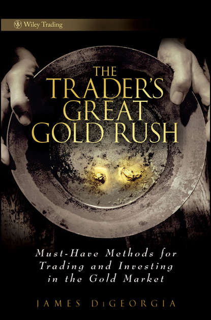 James DiGeorgia The Trader's Great Gold Rush. Must-Have Methods for Trading and Investing in the Gold Market what was the gold rush