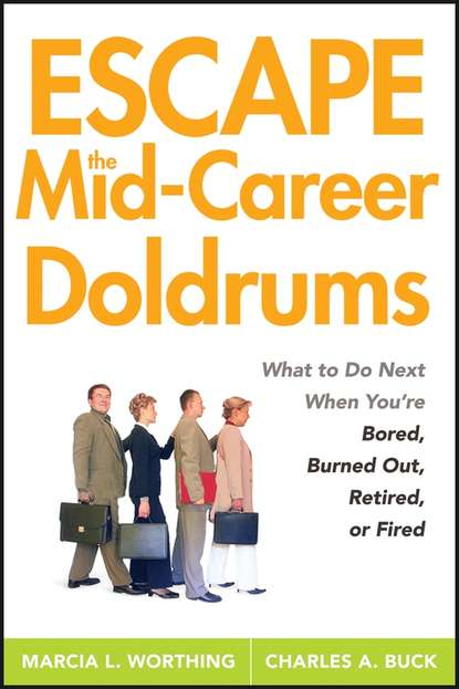 Marcia Worthing L. Escape the Mid-Career Doldrums. What to do Next When You're Bored, Burned Out, Retired or Fired later life career transitions