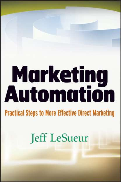 Jeff LeSueur Marketing Automation. Practical Steps to More Effective Direct Marketing entrepreneurial marketing
