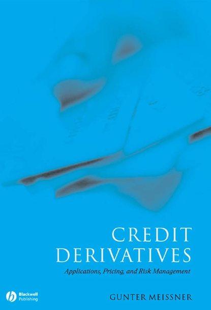 Gunter Meissner Credit Derivatives. Application, Pricing, and Risk Management