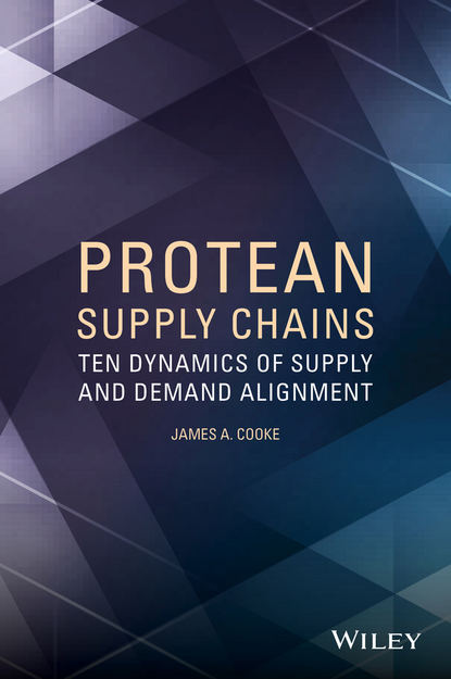 James Cooke A. Protean Supply Chains. Ten Dynamics of Supply and Demand Alignment kate macdonald the politics of global supply chains