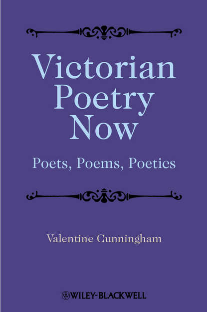 Valentine Cunningham Victorian Poetry Now. Poets, Poems and Poetics valentine cunningham victorian poets a critical reader