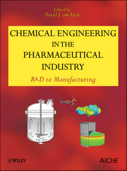 David J. am Ende Chemical Engineering in the Pharmaceutical Industry. R&D to Manufacturing david j am ende chemical engineering in the pharmaceutical industry r