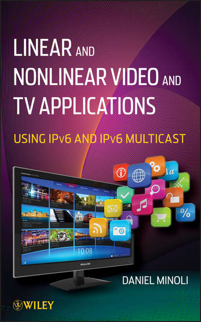 Daniel Minoli Linear and Non-Linear Video and TV Applications. Using IPv6 and IPv6 Multicast dooley michael ipv6 deployment and management isbn 9781118590393