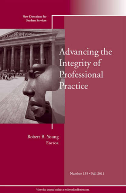 Robert Young B. Advancing the Integrity of Professional Practice. New Directions for Student Services, Number 135 osteen laura developing students leadership capacity new directions for student services number 140