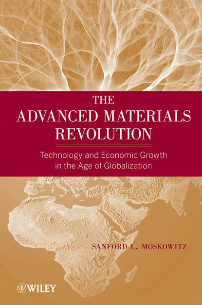Sanford Moskowitz L. The Advanced Materials Revolution. Technology and Economic Growth in the Age of Globalization недорого