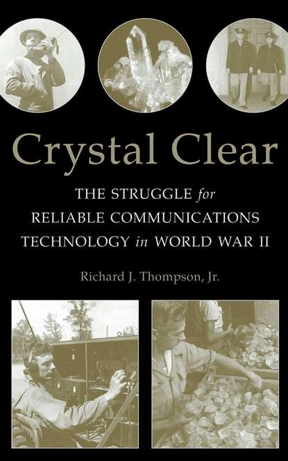 Richard J. Thompson, Jr. Crystal Clear. The Struggle for Reliable Communications Technology in World War II charles m vest the american research university from world war ii to world wide web