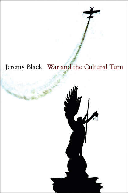 Jeremy Black War and the Cultural Turn jeremy black war and the cultural turn