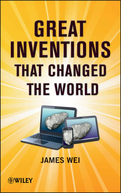 James Wei Great Inventions that Changed the World dave rogers inventions and their inventors 1750 1920