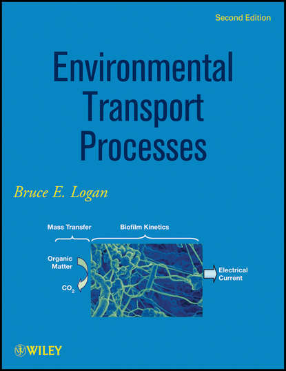 Фото - Bruce Logan E. Environmental Transport Processes prof senesi nicola biophysico chemical processes involving natural nonliving organic matter in environmental systems
