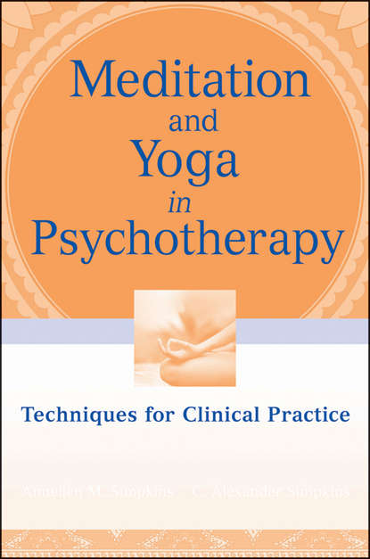 Simpkins C. Alexander Meditation and Yoga in Psychotherapy. Techniques for Clinical Practice wojciech filaber achieve inner peace with meditation techniques benefits and inspirational teachers