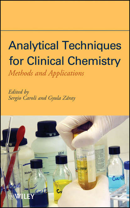 Фото - Caroli Sergio Analytical Techniques for Clinical Chemistry. Methods and Applications jay siegel forensic chemistry fundamentals and applications