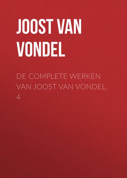 Joost van den Vondel De complete werken van Joost van Vondel. 4