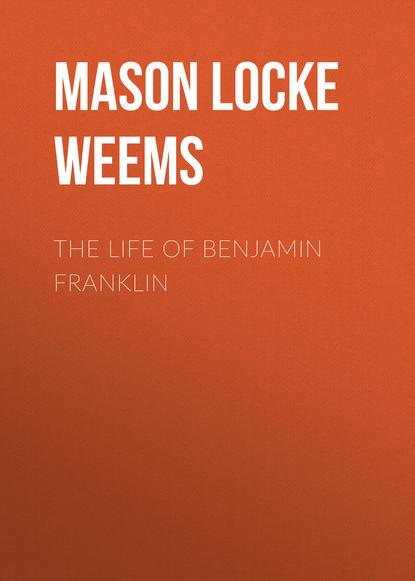 Фото - Mason Locke Weems The Life of Benjamin Franklin peter king the life of john locke