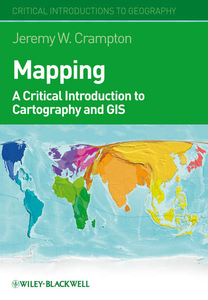 Jeremy Crampton W. Mapping. A Critical Introduction to Cartography and GIS a thackray thackray john dalton critical assessments of h is life