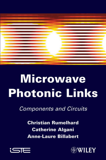 Christian Rumelhard Microwaves Photonic Links. Components and Circuits