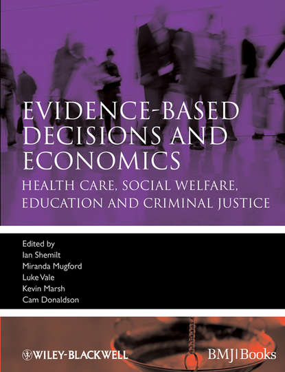 Cam Donaldson Evidence-based Decisions and Economics. Health Care, Social Welfare, Education and Criminal Justice health economics