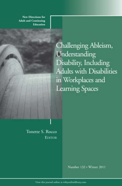 Фото - Tonette Rocco S. Challenging Ableism, Understanding Disability, Including Adults with Disabilities in Workplaces and Learning Spaces. New Directions for Adult and Continuing Education, Number 132 marilyn byrd y spirituality in the workplace a philosophical and social justice perspective new directions for adult and continuing education number 152