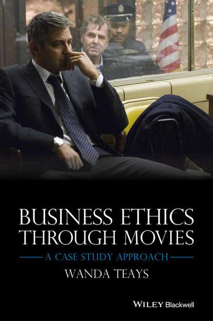 Фото - Wanda Teays Business Ethics Through Movies. A Case Study Approach mark schwartz s business ethics an ethical decision making approach