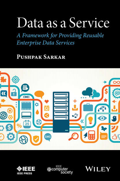 Pushpak Sarkar Data as a Service. A Framework for Providing Reusable Enterprise Data Services цена 2017