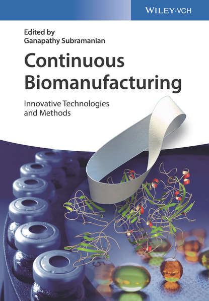 Фото - Ganapathy Subramanian Continuous Biomanufacturing. Innovative Technologies and Methods peter kleinebudde continuous manufacturing of pharmaceuticals