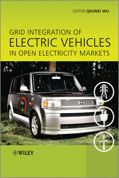 Qiuwei Wu Grid Integration of Electric Vehicles in Open Electricity Markets jeremy lin electricity markets theories and applications