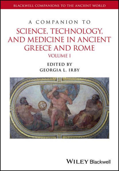 Georgia Irby L. A Companion to Science, Technology, and Medicine in Ancient Greece and Rome raaflaub kurt a the roman empire in context historical and comparative perspectives
