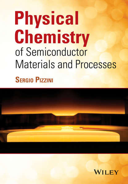 Sergio Pizzini Physical Chemistry of Semiconductor Materials and Processes d beskrovniy chemistry technology and properties of synthetic rubber