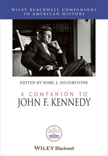 Marc Selverstone J. A Companion to John F. Kennedy anne collins john f kennedy