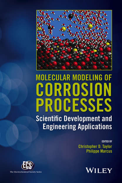 Philippe Marcus Molecular Modeling of Corrosion Processes. Scientific Development and Engineering Applications corrosion and corrosion control of tin in organic acids solutions