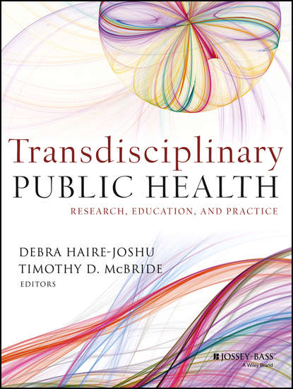 Debra Haire-Joshu Transdisciplinary Public Health. Research, Education, and Practice burris scott c public health law research theory and methods