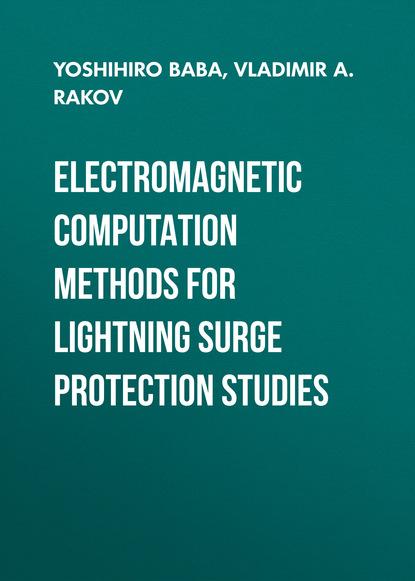 Yoshihiro Baba Electromagnetic Computation Methods for Lightning Surge Protection Studies the shed method