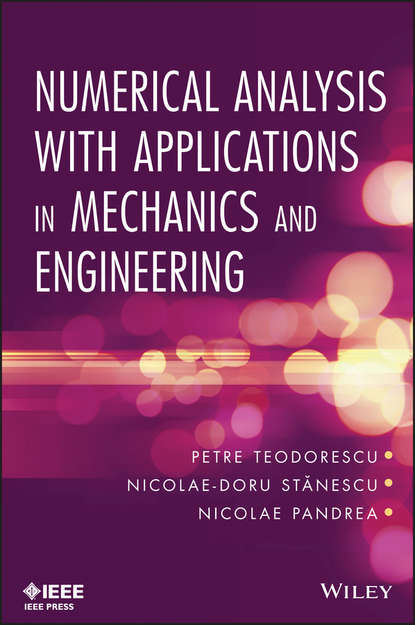 Petre Teodorescu Numerical Analysis with Applications in Mechanics and Engineering a system approach to mechanical engineering problems