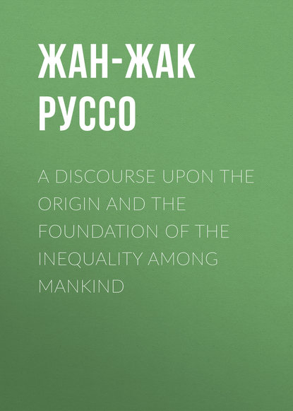 Жан-Жак Руссо A Discourse Upon the Origin and the Foundation of the Inequality Among Mankind the anatomy of dance discourse