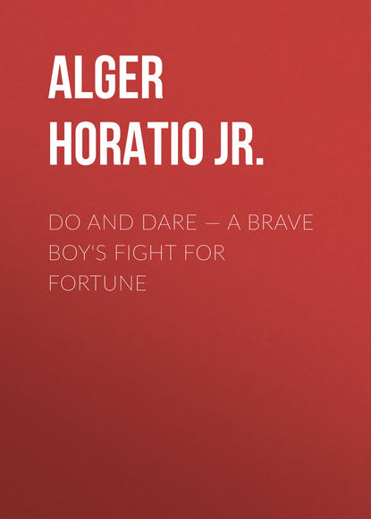 Alger Horatio Jr. Do and Dare — a Brave Boy's Fight for Fortune do dare duck