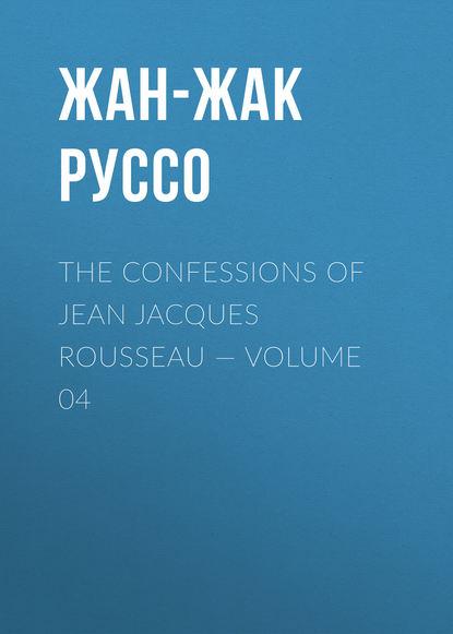 Фото - Жан-Жак Руссо The Confessions of Jean Jacques Rousseau — Volume 04 жан жак руссо the confessions of jean jacques rousseau volume 09