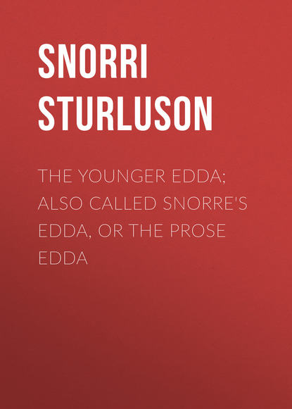 Snorri Sturluson The Younger Edda; Also called Snorre's Edda, or The Prose Edda oliver bray the elder or poetic edda commonly known as saemund s edda part 1 the mythological poems