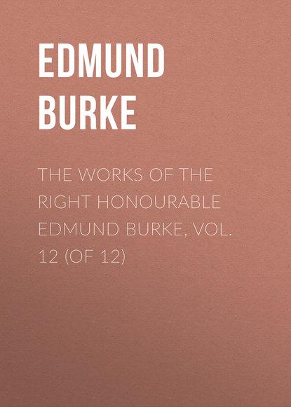 Edmund Burke The Works of the Right Honourable Edmund Burke, Vol. 12 (of 12) mary wortley montagu the works of the right honourable lady mary wortley montagu vol 2